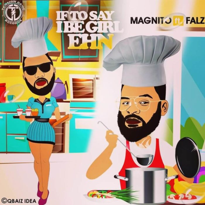 "Magnito – ""If To Say I Be Girl Ehn"" Ft. Falz 
