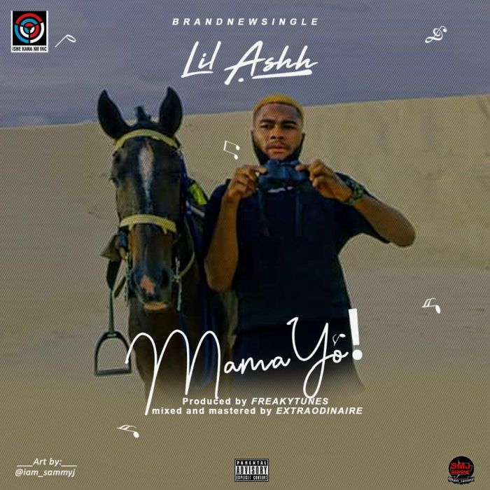 [Music & Video] Lil Ashh – Mama Yo! | Mp3 Mama-y10