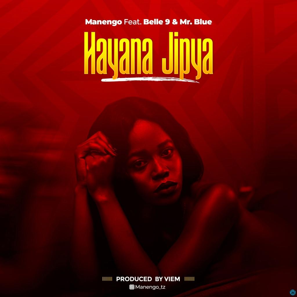 [Music] Manengo – Hayana Jipya ft. Belle 9 & Mr. Blue | Mp3 Maneng10