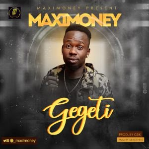 [Music] Maximoney – Gegeti | Mp3 Maximo11