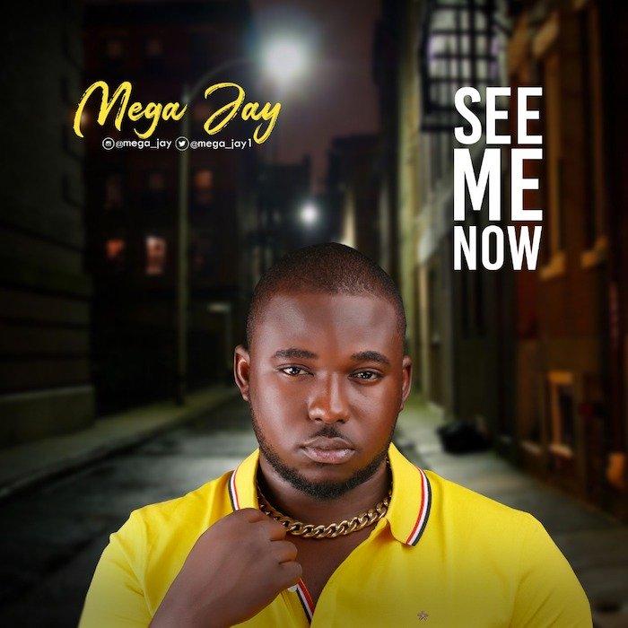 [Music] Mega Jay – See Me Now | Mp3 Mega-j10