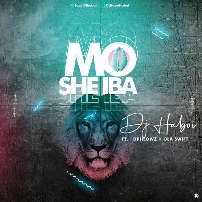 "[Music] DJ Haboi – ""Mo Se Iba"" Ft. Dphlowz x Ola Swift | Mp3 Mo10"