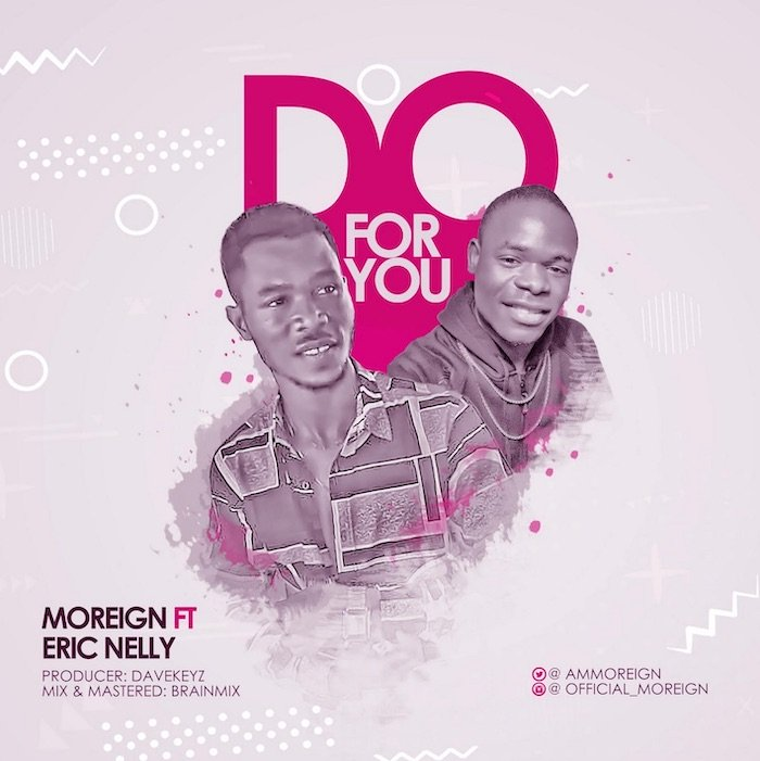 """[Music] Moreign – """"Do For You"""" Ft. Eric Nelly 