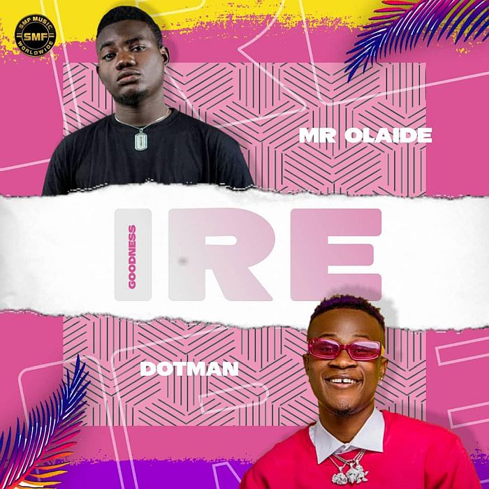 "[Music] Mr Olaide – ""Ire"" Ft. Dotman 