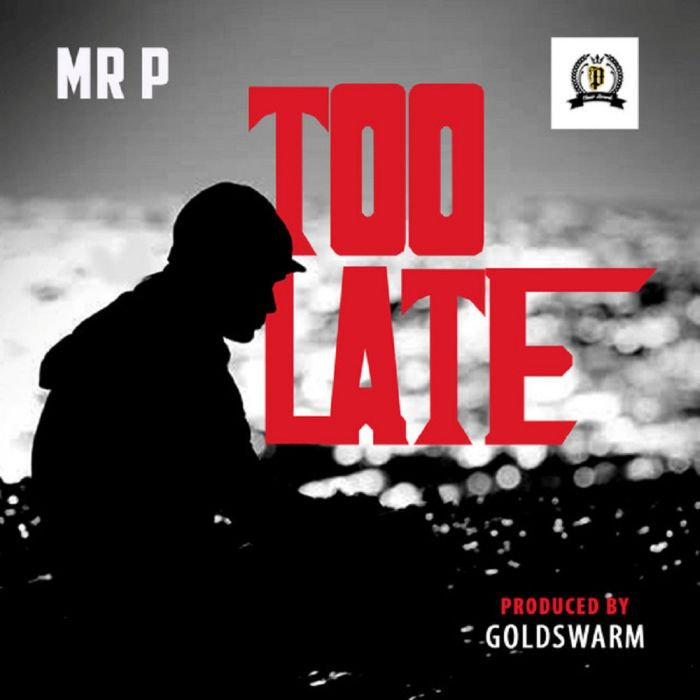 [Music + Video] Mr P – Too Late   Mp3 + Mp4 Mr-p-a10