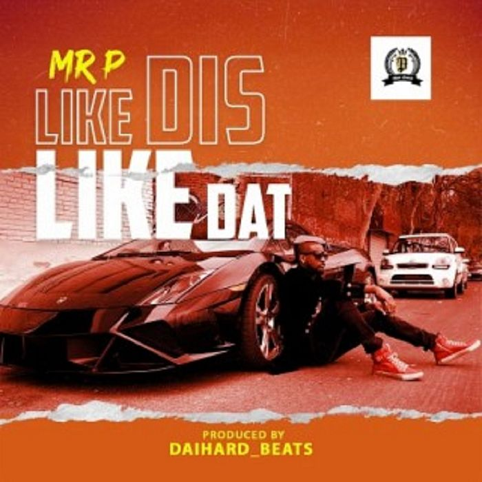 [Music + Video] Mr P – Like Dis Like Dat | Mp3 + Mp4 Mr-p-a11