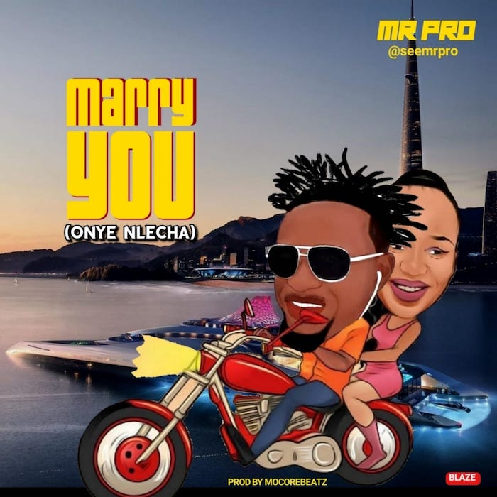 [Music] Mr. PRO – Marry You (Onye Nlecha) | Mp3 Mr_pro10