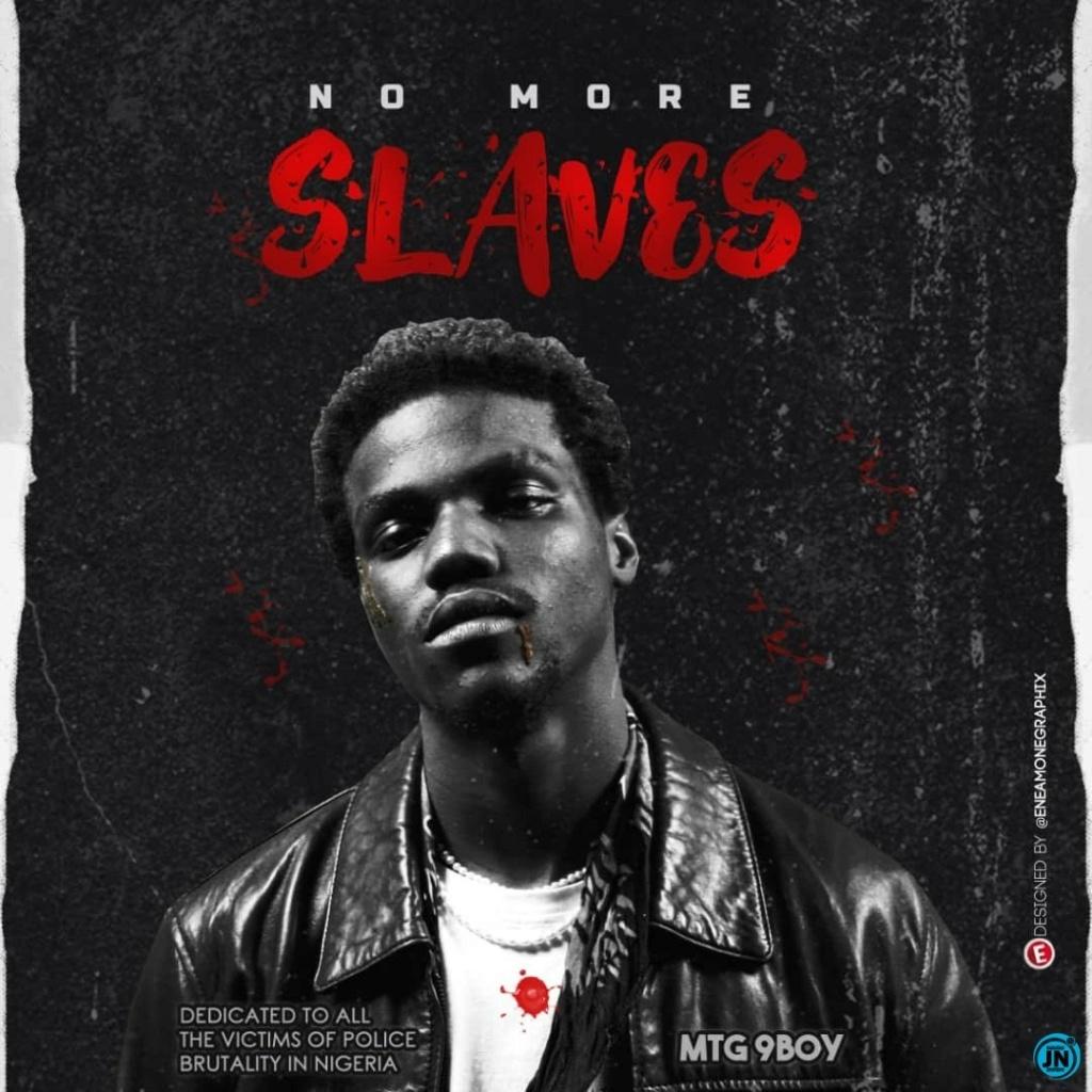[Music] MTG 9boy — NO MORE SLAVES (#EndSarsNow) | DOWNLOAD MP3 Mtg-9b11