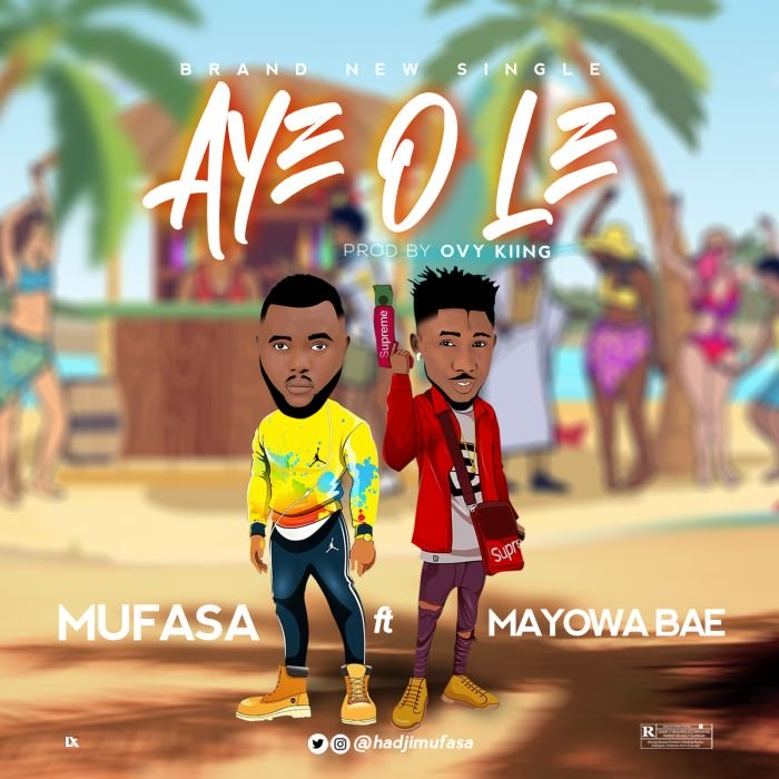 [Music] Mufasa – Aye O Le Ft. Mayowa Bae | Mp3 Mufasa10