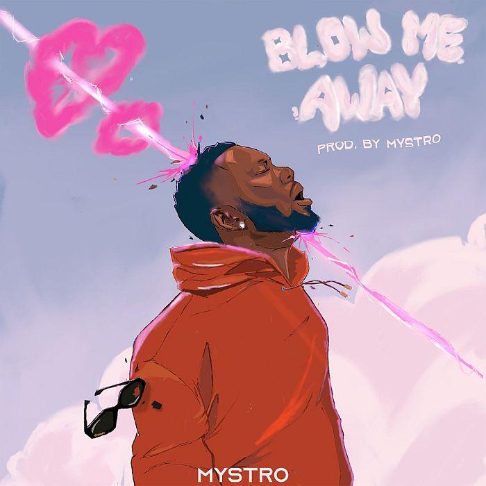 [Music] Mystro – Blow Me Away | Mp3 Mystro13