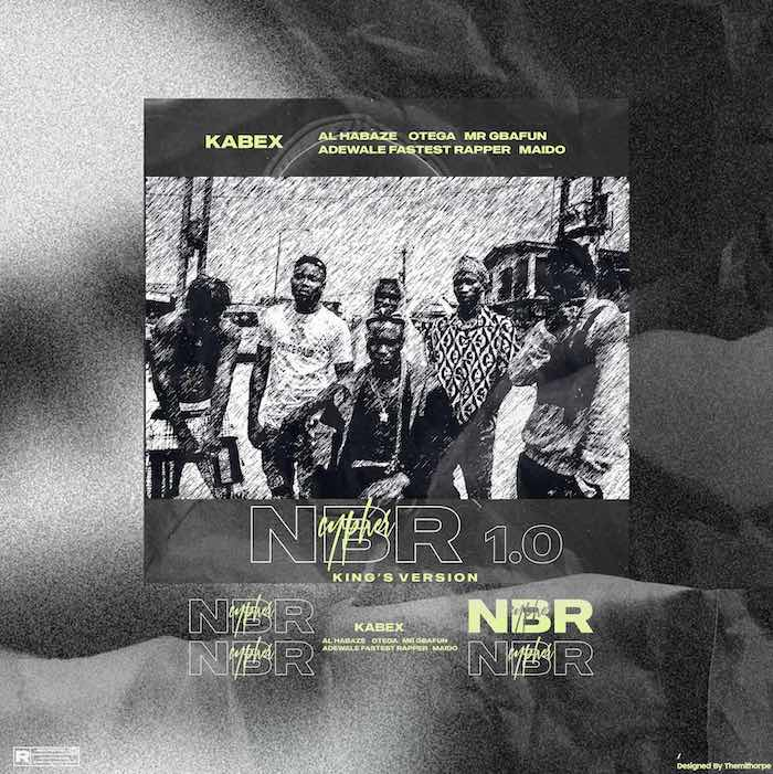 [Music] Kabex Ika Ft. Al Habaze, Otega, Mr Gbafun, Adewale, Oko Ilu Maido – NBR Cypher 1.0 (Kings Version) | Mp3 Nbr-cy10