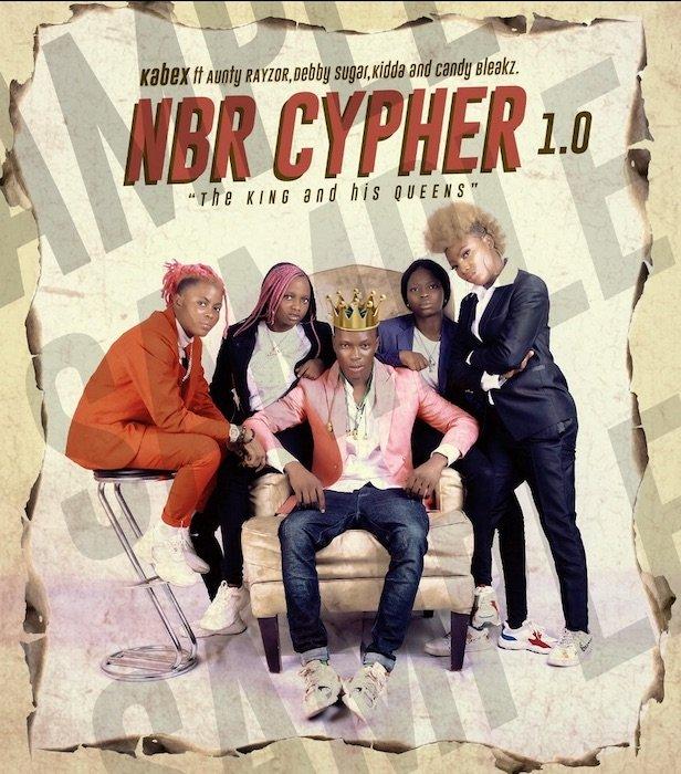 [Music] Kabex Ft. Aunty Rayzor, Debby Sugar, Kidda & Candy Bleakz – NBR Cypher 1.0 | Mp3 Nbr10