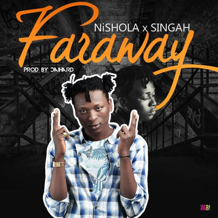 [Download Music] Nishola x Singah – Faraway Nishol10