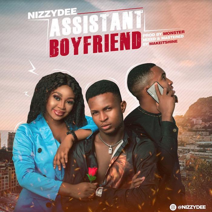 [Music] Nizzy Dee – Assistant Boyfriend | Mp3 Nizzy10