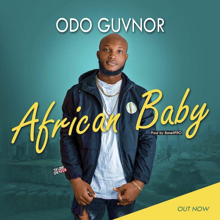 [Music] Odo Guvnor – African Baby   Mp3 Odo10