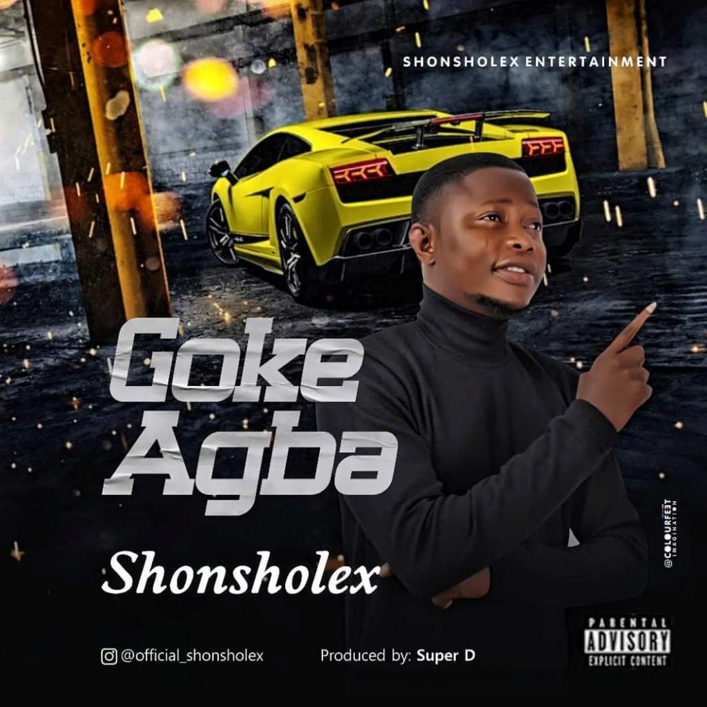 [Music] Shonsholex – Goke Agba | Mp3 Offici15