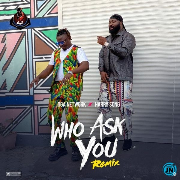 [Music] Oga Network – Who Ask You (Remix) ft. Harrysong | Download Mp3 Oga-ne10