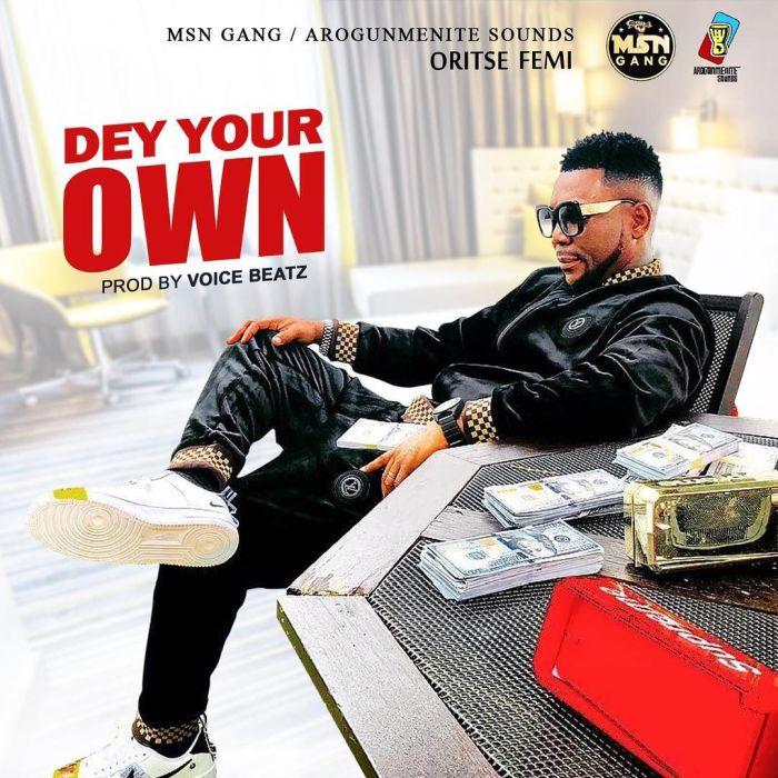Oritse Femi – Dey Your Own | 9Jatechs Music Mp3 Oritse15