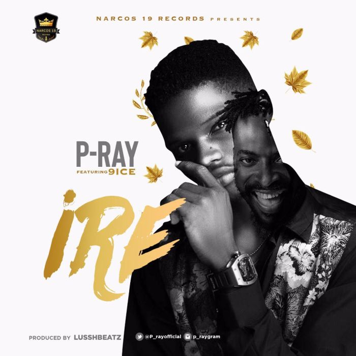 "P-Ray – ""Ire"" Ft. 9ice 