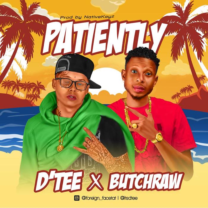 [Music] D'Tee x Butch Raw – Patiently   Mp3 Patien11