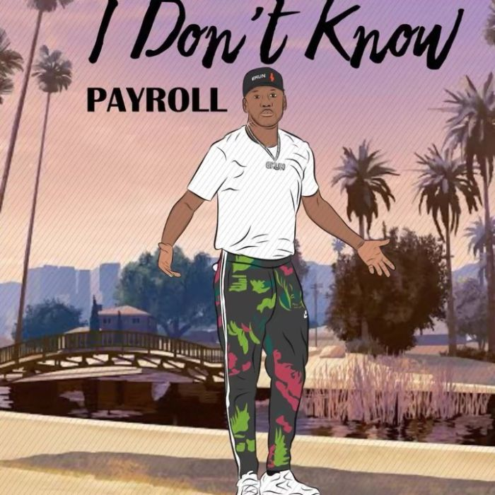 [Music] Payroll – I Don't Know Payrol10