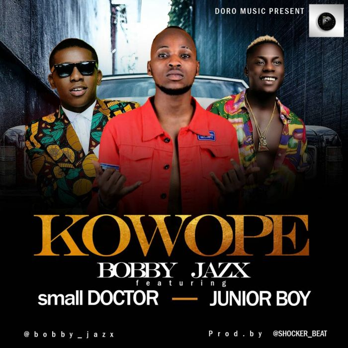 [Download Music] Kowope By Bobby Jazx Ft. Small Doctor x Junior Boy  Photo-20