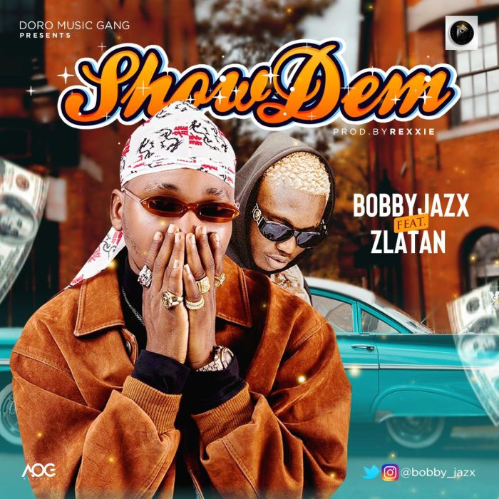 "Bobby Jazx – ""Show Dem"" Ft. Zlatan Ibile 