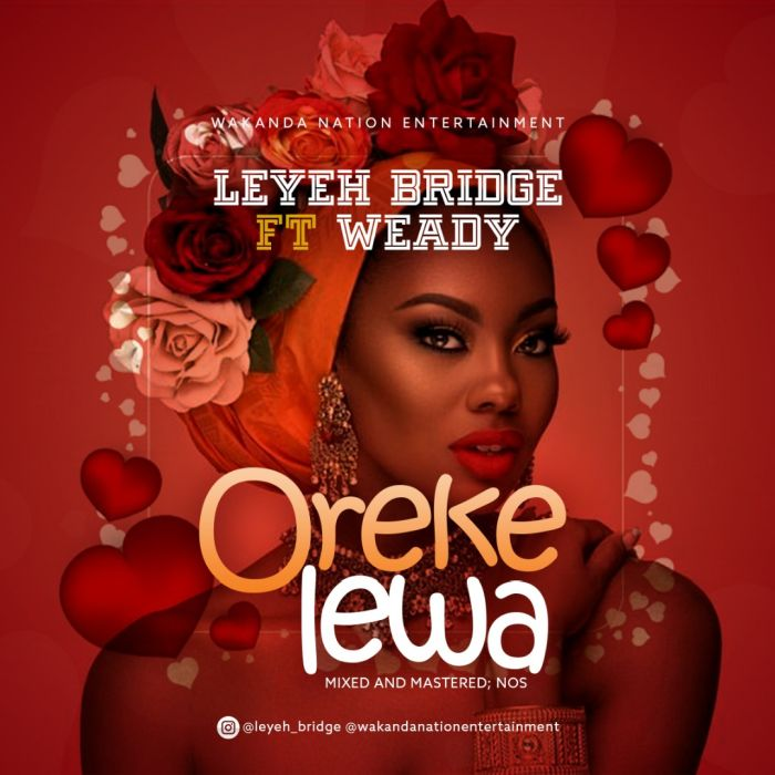 "Leyeh Bridge – ""Orekelewa"" Ft. Weady 