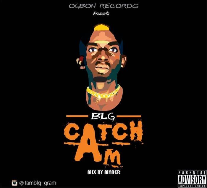 [Music] BLG – Catch Am   Mp3 Photo121