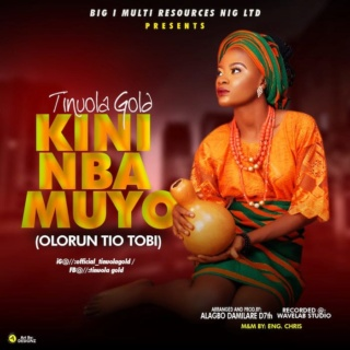 [Music] Tinuola Gold – Kini Nba Muyo (Olorun Tio Tobi) | Mp3 Photo129