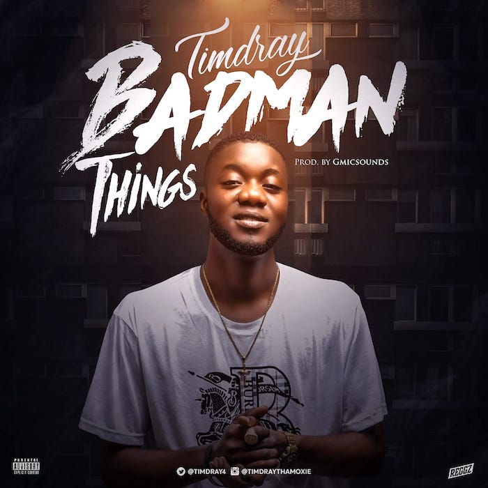 [Music] Timdray – Badman Things | Mp3 Photo134