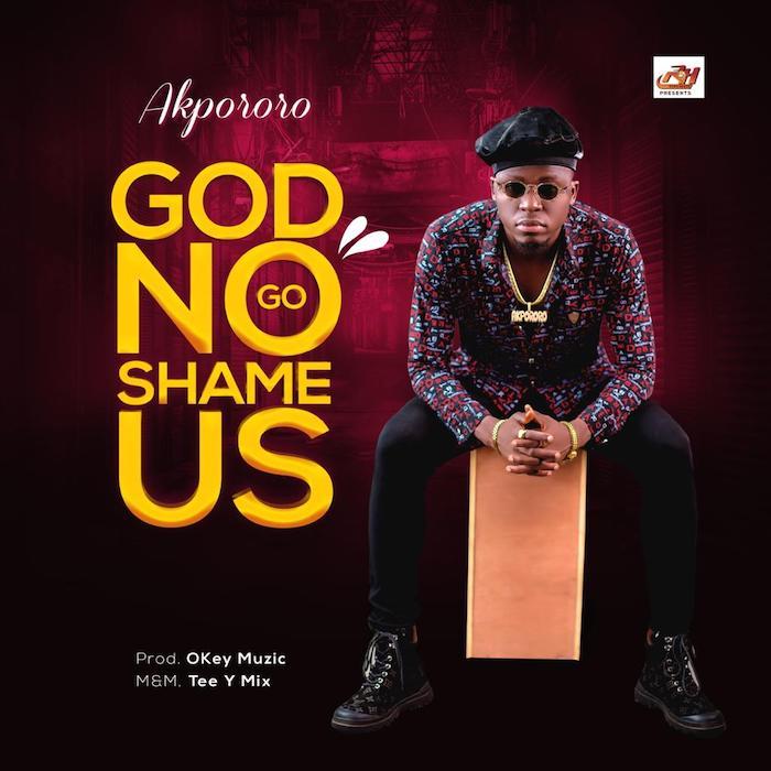 [Music] Akpororo – God No Go Shame Us   Mp3 Photo137