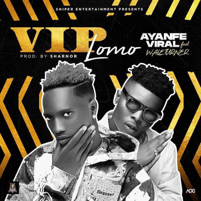 [Music] Ayanfe Viral – VIP Lomo Ft. Wale Turner | Mp3 Photo142