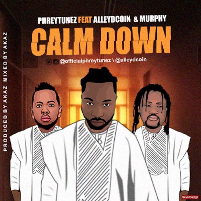 "[Music] Phreytunez – ""Calm Down"" Ft. Alleydcoin x Murphy | Mp3 Phreyt10"