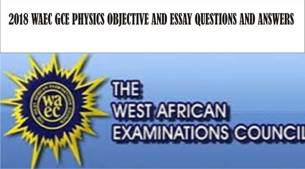 2018 Waec Gce Physics Objective and Essay Questions and Answers | Waec Gce Expo Physic10