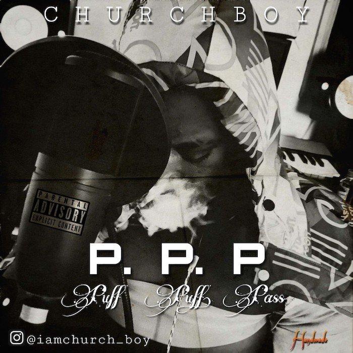 [Music] Church Boy – Puff Puff Pass | Mp3 Ppp-ar10