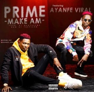 [Music] Prime – 'Make Am' Ft. Ayanfe Viral | Mp3 Prime-10