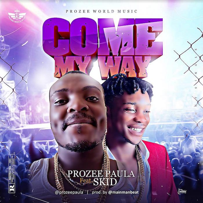 "[Video] Prozee Paula – ""Come My Way"" Ft. SKid   Mp4 Prozee10"
