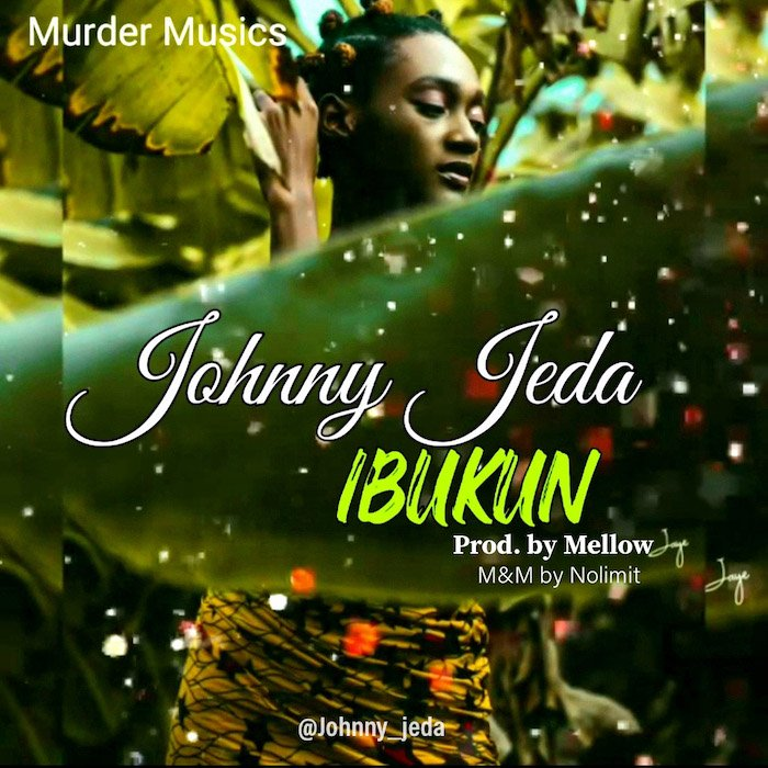 [Music] Johnny Jeda – Ibukun | Mp3 Psx_2011