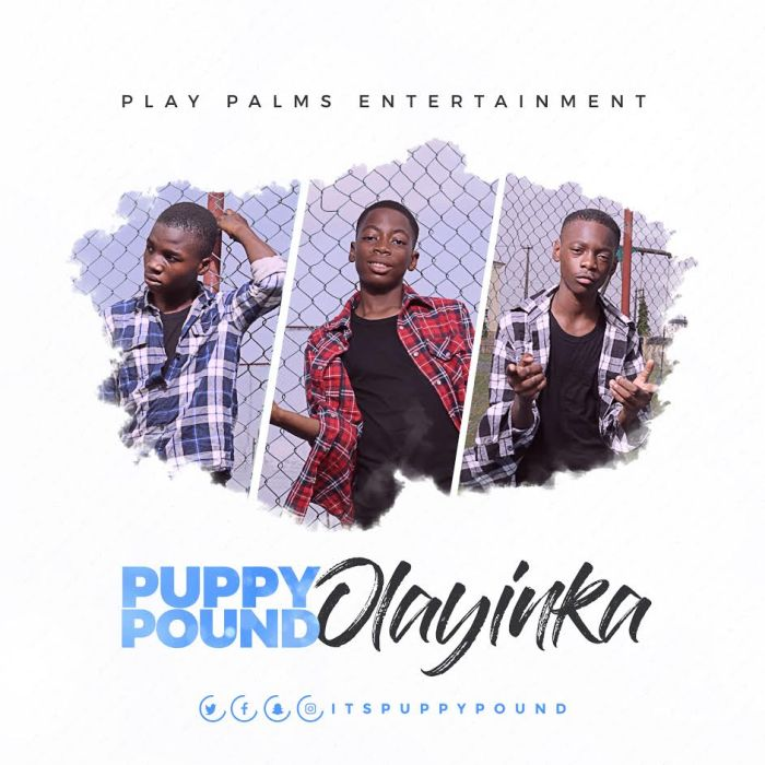 [Download Music] Olayinka By  Puppy Pound  Puppy-10