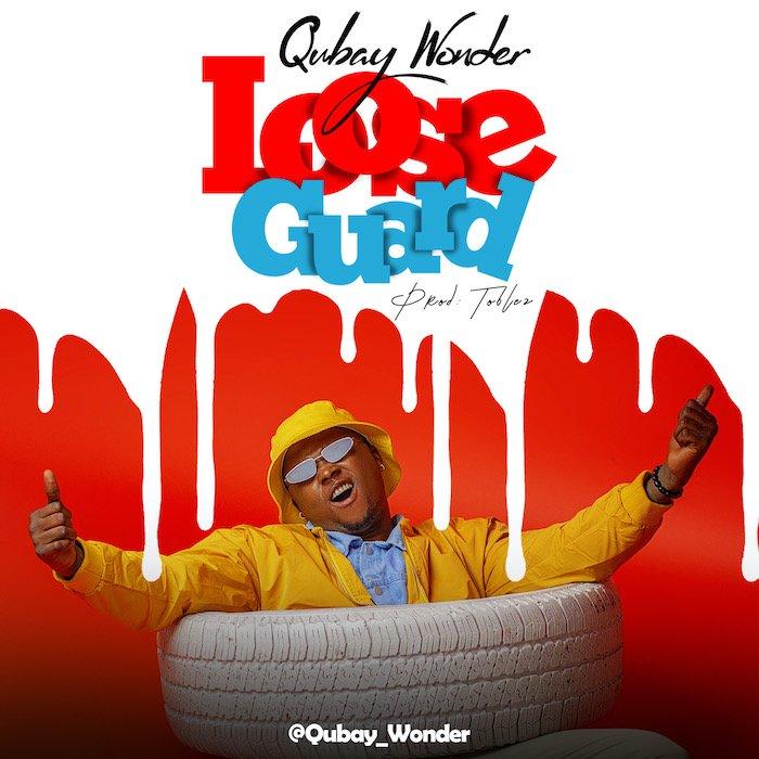 [Music] Qubay Wonder – Loose Guard | Mp3 Q3-110
