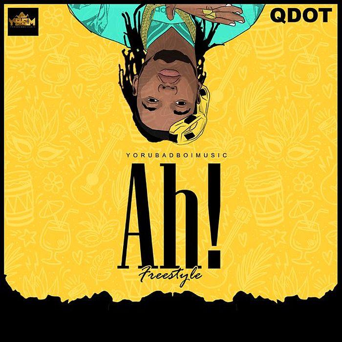 [Music] Qdot – Ah! (Freestyle) | Download Mp3 Qdot-a13