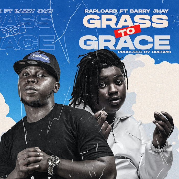 [Music] Raploard – Grass To Grace Ft. Barry Jhay | Mp3 Raploa10