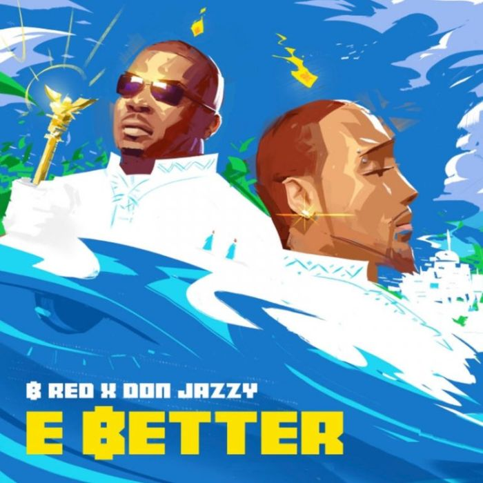 """B-Red – """"E Better"""" Ft. Don Jazzy 