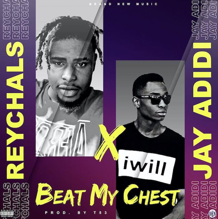 [Music] Reychals – Beat My Chest Ft. Jay Adidi | Mp3 Reycha11