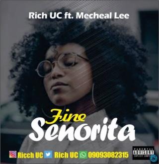 [Music] Rich UC – Fine Senorita ft. Micheal Lee | Mp3 Rich-u10