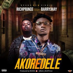 "RichPrince – ""Akoredele"" Ft. BarryJhay 