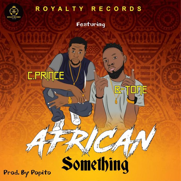 [Download Music] Royalty Records Ft. C Prince & B-tone – African Something Royalt10