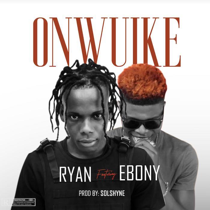 [Music] Ryan – Onwuike Ft. Ebony | Mp3 Ryan10