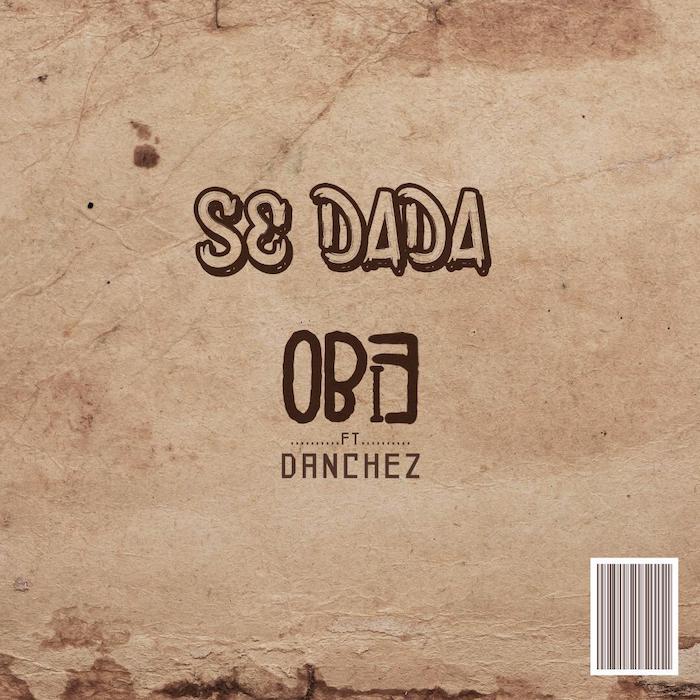 "[Music] Obie – ""Se Dada"" Ft. Danchez | Mp3 Se-dad10"
